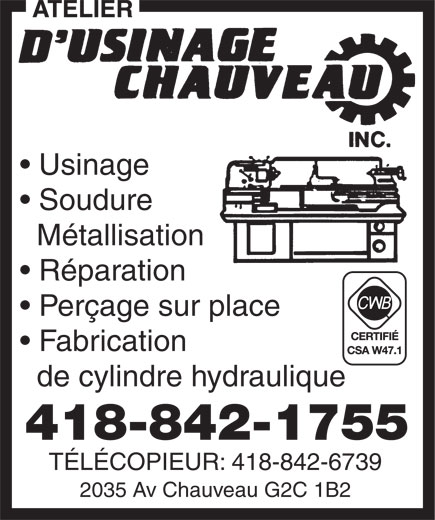Usinage Chauveau (418-842-1755) - Annonce illustrée======= - 2035 Av Chauveau G2C 1B2 Usinage Soudure Métallisation Réparation Perçage sur place Fabrication de cylindre hydraulique 418-842-1755 TÉLÉCOPIEUR: 418-842-6739 2035 Av Chauveau G2C 1B2 Usinage Soudure Métallisation Réparation Perçage sur place Fabrication de cylindre hydraulique 418-842-1755 TÉLÉCOPIEUR: 418-842-6739