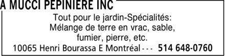 A Mucci Pépinière Inc (514-648-0760) - Display Ad - Tout pour le jardin-Spécialités: Mélange de terre en vrac, sable, fumier, pierre, etc.