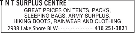 T N T Surplus Centre (416-251-3821) - Display Ad - GREAT PRICES ON TENTS, PACKS, SLEEPING BAGS, ARMY SURPLUS, HIKING BOOTS, RAINWEAR AND CLOTHING