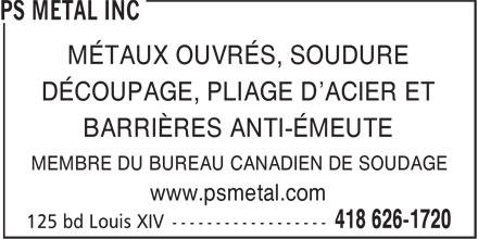 PS Metal Inc (418-626-1720) - Display Ad - MÉTAUX OUVRÉS, SOUDURE DÉCOUPAGE, PLIAGE D'ACIER ET BARRIÈRES ANTI-ÉMEUTE MEMBRE DU BUREAU CANADIEN DE SOUDAGE www.psmetal.com