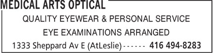 Medical Arts Optical (416-494-8283) - Display Ad - QUALITY EYEWEAR & PERSONAL SERVICE EYE EXAMINATIONS ARRANGED