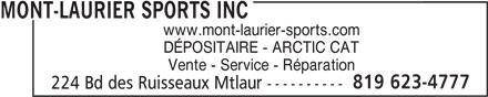 Mont-Laurier Sports Inc (819-623-4777) - Annonce illustrée======= - MONT-LAURIER SPORTS INC www.mont-laurier-sports.com DÉPOSITAIRE - ARCTIC CAT Vente - Service - Réparation 819 623-4777 224 Bd des Ruisseaux Mtlaur ----------
