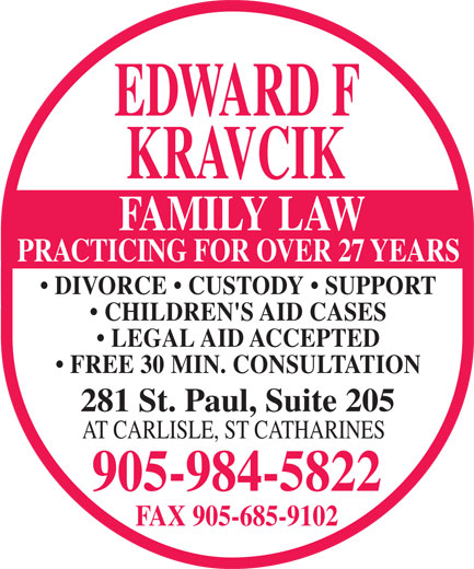 Kravcik F Edward (905-984-5822) - Annonce illustrée======= - FAX 905-685-9102 EDWARD F KRAVCIK FAMILY LAW PRACTICING FOR OVER 27 YEARS DIVORCE   CUSTODY   SUPPORT CHILDREN'S AID CASES LEGAL AID ACCEPTED FREE 30 MIN. CONSULTATION 281 St. Paul, Suite 205 AT CARLISLE, ST CATHARINES 905-984-5822