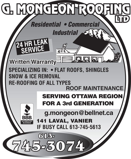Mongeon G Couvreur Ltée (613-745-3074) - Annonce illustrée======= - Residential    Commercial Industrial 24 HR LEAKSERVICESPECIALIZING Written Warranty IN:    FLAT ROOFS, SHINGLES SNOW & ICE REMOVAL RE-ROOFING OF ALL TYPES ROOF MAINTENANCE SERVING OTTAWA REGION FOR A 3rd GENERATION g.mongeon@bellnet.ca 141 LAVAL, VANIER IF BUSY CALL 613-745-5613 613-