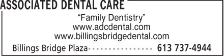 "Associated Dental Care (613-737-4944) - Display Ad - ""Family Dentistry"" www.adcdental.com www.billingsbridgedental.com"