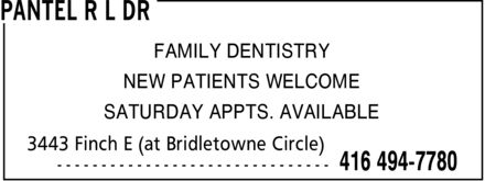 Pantel R L Dr (416-494-7780) - Display Ad - PANTEL R L DR FAMILY DENTISTRY NEW PATIENTS WELCOME SATURDAY APPTS. AVAILABLE 3443 Finch E (at Bridletowne Circle)  416 494-7780