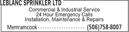 LeBlanc Sprinklers Ltd (506-758-8007) - Display Ad - Commercial & Industrial Service 24 Hour Emergency Calls Installation, Maintenance & Repairs  Commercial & Industrial Service 24 Hour Emergency Calls Installation, Maintenance & Repairs  Commercial & Industrial Service 24 Hour Emergency Calls Installation, Maintenance & Repairs  Commercial & Industrial Service 24 Hour Emergency Calls Installation, Maintenance & Repairs  Commercial & Industrial Service 24 Hour Emergency Calls Installation, Maintenance & Repairs  Commercial & Industrial Service 24 Hour Emergency Calls Installation, Maintenance & Repairs