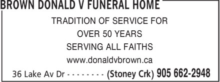 Brown Donald V Funeral Home (905-662-2948) - Annonce illustrée======= - TRADITION OF SERVICE FOR OVER 50 YEARS SERVING ALL FAITHS www.donaldvbrown.ca TRADITION OF SERVICE FOR OVER 50 YEARS SERVING ALL FAITHS www.donaldvbrown.ca