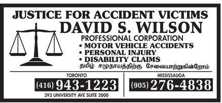 Wilson David S (416-943-1223) - Display Ad - DAVID S WILSON JUSTICE FOR ACCIDENT VICTIMS PROFESSIONAL CORPORATION  MOTOR VEHICLE ACCIDENTS  PERSONAL INJURY  DISABILITY CLAIMS TORONTO 416-943-1223 393 UNIVERSITY AVE SUITE 2000 MISSISSAUGA 905-276-4838