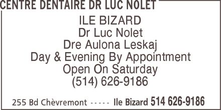 Centre Dentaire Dr. Luc Nolet (514-626-9186) - Annonce illustrée======= - CENTRE DENTAIRE DR LUC NOLET ILE BIZARD Dr Luc Nolet Dre Aulona Leskaj Day & Evening By Appointment Open On Saturday (514) 626-9186 255 Bd Chèvremont Ile Bizard 514 626-9186