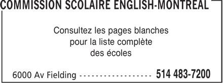 Commission Scolaire English-Montréal (514-483-7200) - Annonce illustrée======= - Consultez les pages blanches pour la liste complète des écoles pour la liste complète des écoles Consultez les pages blanches