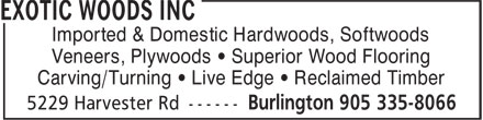 Exotic Woods Inc (905-335-8066) - Display Ad - Imported & Domestic Hardwoods, Softwoods Veneers, Plywoods • Superior Wood Flooring Carving/Turning • Live Edge • Reclaimed Timber
