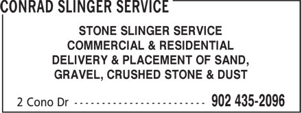 Conrad Slinger Service (902-435-2096) - Annonce illustrée======= - STONE SLINGER SERVICE COMMERCIAL & RESIDENTIAL DELIVERY & PLACEMENT OF SAND, GRAVEL, CRUSHED STONE & DUST STONE SLINGER SERVICE COMMERCIAL & RESIDENTIAL DELIVERY & PLACEMENT OF SAND, GRAVEL, CRUSHED STONE & DUST