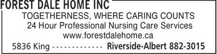 Forest Dale Home Inc (506-882-3015) - Display Ad - TOGETHERNESS, WHERE CARING COUNTS 24 Hour Professional Nursing Care Services www.forestdalehome.ca