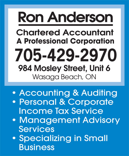 Ron Anderson Ca (705-429-2970) - Display Ad - A Professional Corporation 705-429-2970 984 Mosley Street, Unit 6 Wasaga Beach, ON Accounting & Auditing Personal & Corporate Income Tax Service Management Advisory Services Specializing in Small Business
