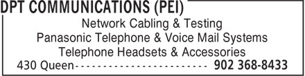 dpt Communications (PEI) (902-368-8433) - Annonce illustrée======= - Network Cabling & Testing Panasonic Telephone & Voice Mail Systems Telephone Headsets & Accessories
