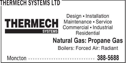 Thermech Systems Ltd (506-388-5688) - Annonce illustrée======= - Maintenance ¿ Service Residential Design ¿ Installation Commercial ¿ Industrial Boilers: Forced Air: Radiant Natural Gas: Propane Gas