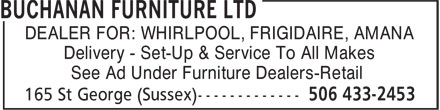 Buchanan Furniture Ltd (506-433-2453) - Annonce illustrée======= - DEALER FOR: WHIRLPOOL, FRIGIDAIRE, AMANA Delivery - Set-Up & Service To All Makes See Ad Under Furniture Dealers-Retail