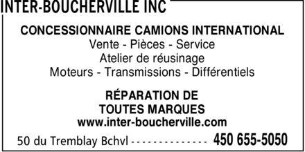 Inter-Boucherville Inc (450-655-5050) - Annonce illustrée======= - CONCESSIONNAIRE CAMIONS INTERNATIONAL Vente Pièces Service Atelier de réusinage Moteurs Transmissions Différentiels RÉPARATION DE TOUTES MARQUES www.inter-boucherville.com CONCESSIONNAIRE CAMIONS INTERNATIONAL Vente Pièces Service Atelier de réusinage Moteurs Transmissions Différentiels RÉPARATION DE TOUTES MARQUES www.inter-boucherville.com