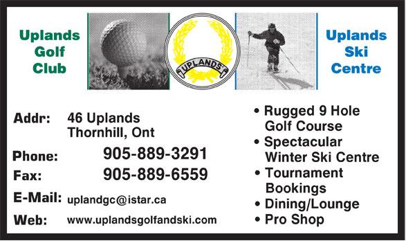 Uplands Golf & Ski Club (905-889-3291) - Annonce illustrée======= - Addr: Golf Course • Spectacular Phone: Winter Ski Centre • Tournament Fax: Bookings E-Mail: • Dining/Lounge • Pro Shop Web: • Rugged 9 Hole
