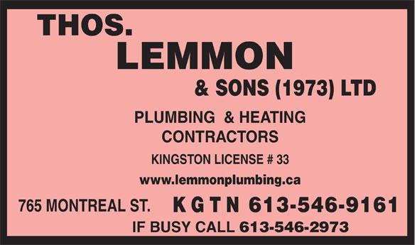 Thomas Lemmon & Sons (1973) Ltd. (613-546-9161) - Display Ad - THOS. LEMMON & SONS (1973) LTD PLUMBING  & HEATING CONTRACTORS KINGSTON LICENSE # 33 www.lemmonplumbing.ca 765 MONTREAL ST. K G T N 613-546-9161 IF BUSY CALL 613-546-2973