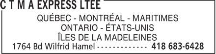C T M A Express Ltée (418-683-6428) - Annonce illustrée======= - QUÉBEC - MONTRÉAL - MARITIMES ONTARIO - ÉTATS-UNIS ÎLES DE LA MADELEINES  QUÉBEC - MONTRÉAL - MARITIMES ONTARIO - ÉTATS-UNIS ÎLES DE LA MADELEINES  QUÉBEC - MONTRÉAL - MARITIMES ONTARIO - ÉTATS-UNIS ÎLES DE LA MADELEINES  QUÉBEC - MONTRÉAL - MARITIMES ONTARIO - ÉTATS-UNIS ÎLES DE LA MADELEINES
