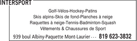 Intersport (819-623-3832) - Display Ad - Golf-Vélos-Hockey-Patins Skis alpins-Skis de fond-Planches à neige Raquettes à neige-Tennis-Badminton-Squash Vêtements & Chaussures de Sport Golf-Vélos-Hockey-Patins Skis alpins-Skis de fond-Planches à neige Raquettes à neige-Tennis-Badminton-Squash Vêtements & Chaussures de Sport