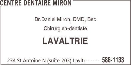 Centre Dentaire Miron (450-586-1133) - Annonce illustrée======= - CENTRE DENTAIRE MIRON Dr.Daniel Miron, DMD, Bsc Chirurgien-dentiste LAVALTRIE 234 St Antoine N (suite 203) Lavltr 586-1133