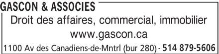 Gascon & Associés (514-879-5606) - Annonce illustrée======= - 514 879-5606 1100 Av des Canadiens-de-Mntrl (bur 280) GASCON & ASSOCIES Droit des affaires, commercial, immobilier www.gascon.ca 514 879-5606 1100 Av des Canadiens-de-Mntrl (bur 280) GASCON & ASSOCIES Droit des affaires, commercial, immobilier www.gascon.ca