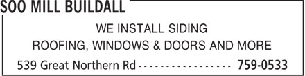 Soo Mill Buildall (705-759-0533) - Display Ad - WE INSTALL SIDING ROOFING, WINDOWS & DOORS AND MORE