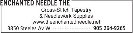 The Enchanted Needle (905-264-9265) - Display Ad - Cross-Stitch Tapestry & Needlework Supplies www.theenchantedneedle.net  Cross-Stitch Tapestry & Needlework Supplies www.theenchantedneedle.net