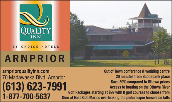 Quality Inn (613-623-7991) - Annonce illustrée======= - Out of Town conference & wedding centre 20 minutes from Scotiabank place Save 30% compared to Ottawa prices Access to boating on the Ottawa River Golf Packages starting at $99 with 8 golf courses to choose from Dine at East Side Marios overlooking the picturesque horseshoe falls