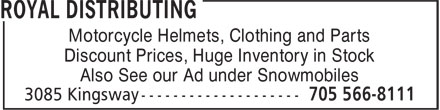 Royal Distributing (705-566-8111) - Display Ad - Motorcycle Helmets, Clothing and Parts Discount Prices, Huge Inventory in Stock Also See our Ad under Snowmobiles