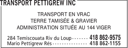Transport Pettigrew Inc (418-862-9575) - Annonce illustrée======= - TRANSPORT EN VRAC TERRE TAMISÉE & GRAVIER ADMINISTRATION SITUÉE AU 144 VIGER