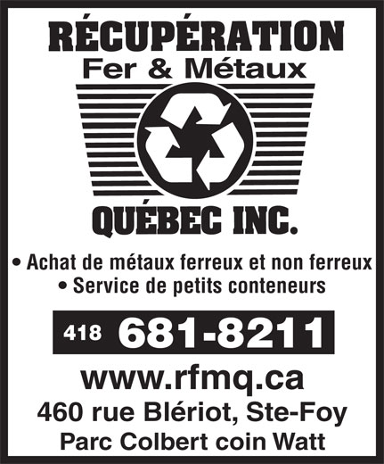 Récupération Fer & Métaux Québec Inc (418-681-8211) - Display Ad - Achat de métaux ferreux et non ferreux Service de petits conteneurs 418 www.rfmq.ca 460 rue Blériot, Ste-Foy Parc Colbert coin Watt