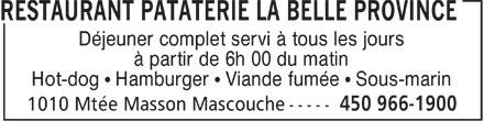 Restaurant Pataterie La Belle Province (450-966-1900) - Annonce illustrée======= - Déjeuner complet servi à tous les jours à partir de 6h 00 du matin Hot-dog ¹ Hamburger ¹ Viande fumée ¹ Sous-marin
