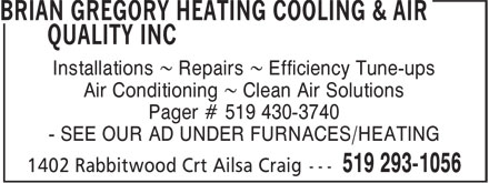 Gregory Brian Heating Cooling & Air Quality Inc (519-293-1056) - Display Ad - Installations ~ Repairs ~ Efficiency Tune-ups Air Conditioning ~ Clean Air Solutions Pager # 519 430-3740 - SEE OUR AD UNDER FURNACES/HEATING