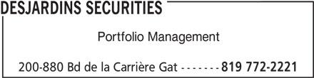 Desjardins Securities (819-772-2221) - Annonce illustrée======= - Portfolio Management 200-880 Bd de la Carrière Gat ------- 819 772-2221 DESJARDINS SECURITIES Portfolio Management 200-880 Bd de la Carrière Gat ------- 819 772-2221 DESJARDINS SECURITIES