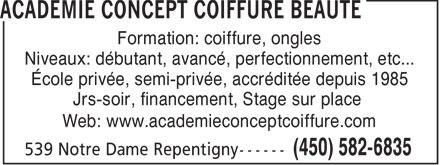 Académie Concept Coiffure Beauté (450-582-6835) - Annonce illustrée======= - Formation: coiffure, ongles Niveaux: débutant, avancé, perfectionnement, etc... École privée, semi-privée, accréditée depuis 1985 Jrs-soir, financement, Stage sur place Web: www.academieconceptcoiffure.com