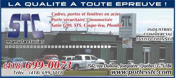 S T C Manufacturier Inc. (418-699-0073) - Annonce illustrée======= - Cadres, portes et fenêtres en acier Porte sécuritaire / insonorisée Satin G90, STS, Coupe-feu, Plombé INDUSTRIEL COMMERCIAL INSTITUTIONNEL 2542, rue Dubose, Jonquière (Québec) G7S 1B4 (418) 699-0073 www.portesstc.com Téléc.: (418) 699-1118