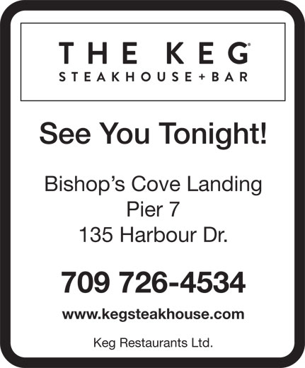 The Keg Steakhouse & Bar (709-726-4534) - Annonce illustrée======= - Bishop s Cove Landing Pier 7 135 Harbour Dr. 709 726-4534 www.kegsteakhouse.com Keg Restaurants Ltd. See You Tonight!