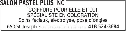 Salon Pastel Plus Inc (418-524-3684) - Annonce illustrée======= - COIFFURE POUR ELLE ET LUI SPÉCIALISTE EN COLORATION Soins faciaux, électrolyse, pose d'ongles