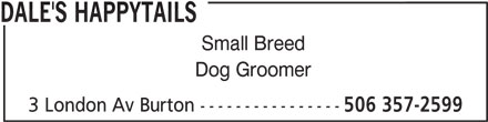 Dale's Happytails (506-357-2599) - Annonce illustrée======= - DALE'S HAPPYTAILS Small Breed Dog Groomer 3 London Av Burton ---------------- 506 357-2599