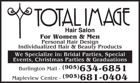 Total Image (905-634-6851) - Display Ad - For Women & Men Personal Hair Design Individualized Hair & Beauty Products We Specialize in: Bridal Parties, Special Events, Christmas Parties & Graduations (905) Burlington Mall - 634-6851 (905) Mapleview Centre - 681-0404 Hair Salon