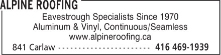 Alpine Roofing (416-469-1939) - Display Ad - Eavestrough Specialists Since 1970 Aluminum & Vinyl, Continuous/Seamless www.alpineroofing.ca  Eavestrough Specialists Since 1970 Aluminum & Vinyl, Continuous/Seamless www.alpineroofing.ca  Eavestrough Specialists Since 1970 Aluminum & Vinyl, Continuous/Seamless www.alpineroofing.ca  Eavestrough Specialists Since 1970 Aluminum & Vinyl, Continuous/Seamless www.alpineroofing.ca