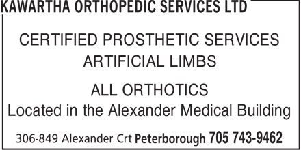 Kawartha Orthopedic Services Ltd (705-743-9462) - Display Ad - CERTIFIED PROSTHETIC SERVICES ARTIFICIAL LIMBS ALL ORTHOTICS Located in the Alexander Medical Building