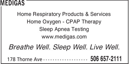 Medigas (506-657-2111) - Display Ad - Sleep Apnea Testing www.medigas.com Breathe Well. Sleep Well. Live Well. Home Respiratory Products & Services Home Oxygen - CPAP Therapy
