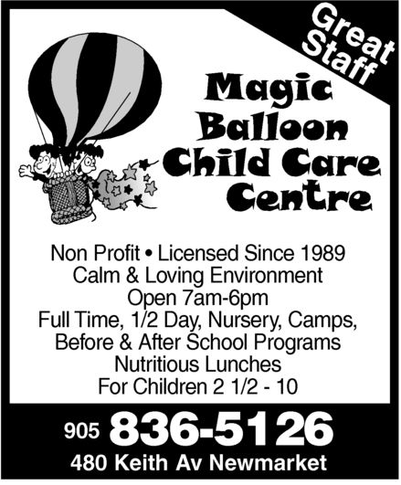 Magic Balloon Child Care (905-836-5126) - Display Ad - Magic Balloon Child Care Centre Great Staff  Non Profit  Licensed Since 1989 Calm & Loving Environment Open 7am-6pm Full Time, 1/2 Day, Nursery, Camps, Before & After School Programs Nutritious Lunches For Children 2 1/2 10 905 836-5126 480 Keith Av Newmarket