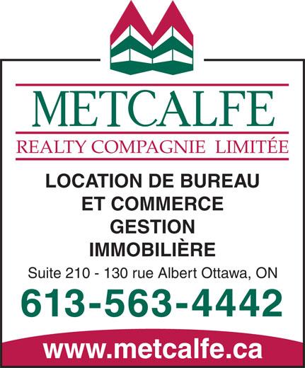Metcalfe Realty Company Limited (613-563-4442) - Display Ad - REALTY  COMPAGNIE  LIMITÉE LOCATION DE BUREAU ET COMMERCE REALTY  COMPAGNIE  LIMITÉE LOCATION DE BUREAU ET COMMERCE GESTION IMMOBILIÈRE Suite 210 - 130 rue Albert Ottawa, ON 613-563-4442 www.metcalfe.ca GESTION IMMOBILIÈRE Suite 210 - 130 rue Albert Ottawa, ON 613-563-4442 www.metcalfe.ca