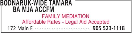 Bodnaruk-Wide Tamara BA MJA ACCFM (905-523-1118) - Annonce illustrée======= - BODNARUK-WIDE TAMARA BA MJA ACCFM FAMILY MEDIATION Affordable Rates Legal Aid Accepted 172 Main E 905 523-1118